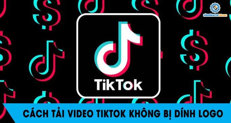 cach tai video tiktok khong bi dinh logo 1