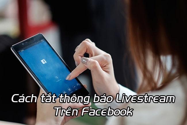 tat thong bao livestream tren facbook